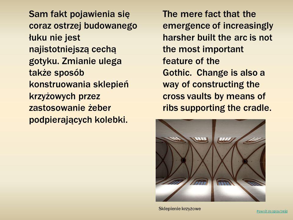 Sam fakt pojawienia się coraz ostrzej budowanego łuku nie jest najistotniejszą cechą gotyku. Zmianie ulega także sposób konstruowania sklepień krzyżow