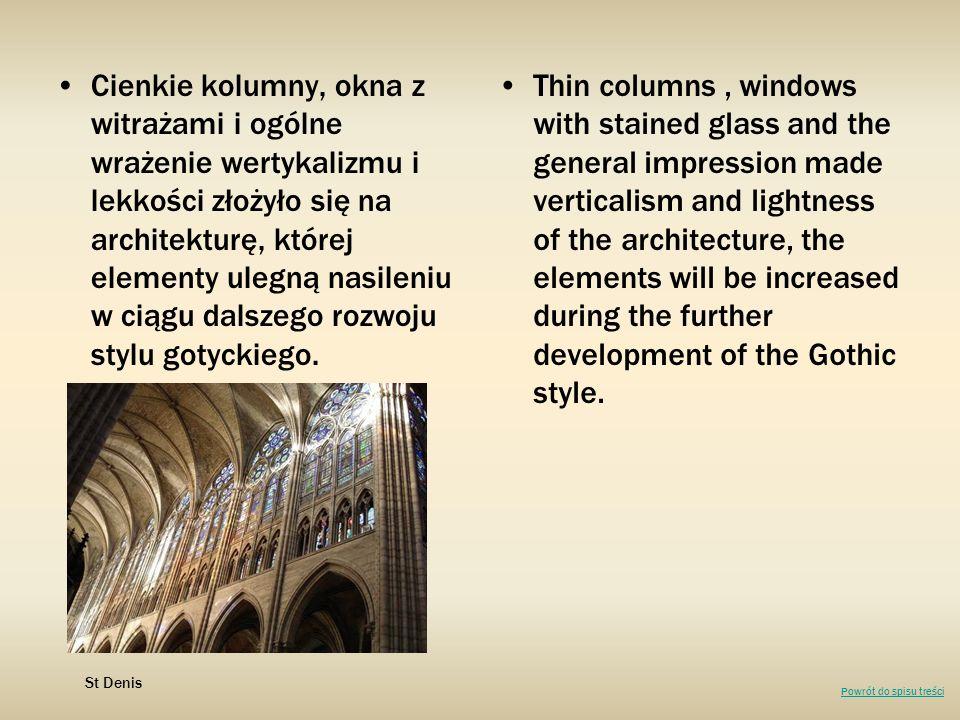 Cienkie kolumny, okna z witrażami i ogólne wrażenie wertykalizmu i lekkości złożyło się na architekturę, której elementy ulegną nasileniu w ciągu dals