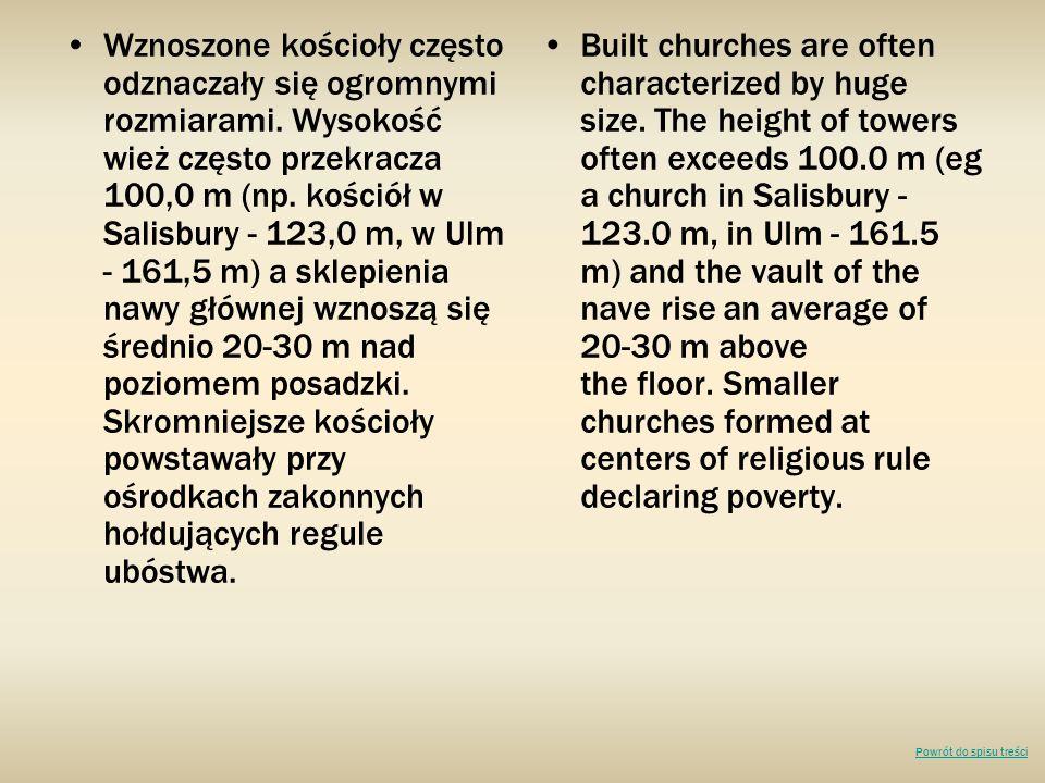 Wznoszone kościoły często odznaczały się ogromnymi rozmiarami. Wysokość wież często przekracza 100,0 m (np. kościół w Salisbury - 123,0 m, w Ulm - 161