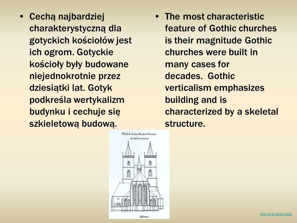 Cechą najbardziej charakterystyczną dla gotyckich kościołów jest ich ogrom. Gotyckie kościoły były budowane niejednokrotnie przez dziesiątki lat. Goty