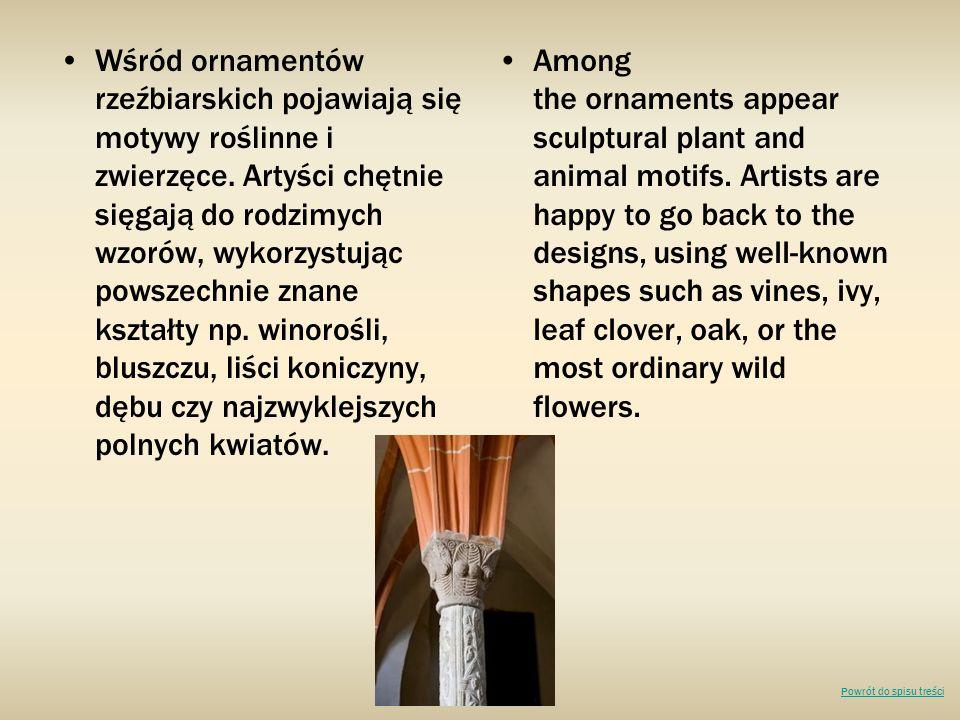 Wśród ornamentów rzeźbiarskich pojawiają się motywy roślinne i zwierzęce.