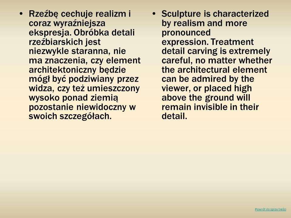Rzeźbę cechuje realizm i coraz wyraźniejsza ekspresja. Obróbka detali rzeźbiarskich jest niezwykle staranna, nie ma znaczenia, czy element architekton