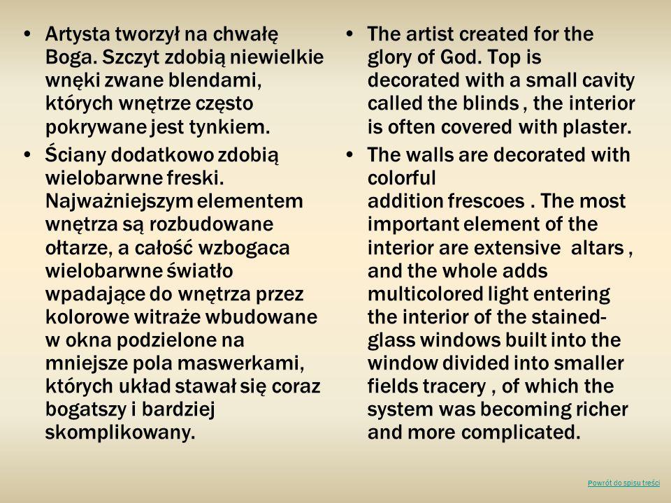 Artysta tworzył na chwałę Boga. Szczyt zdobią niewielkie wnęki zwane blendami, których wnętrze często pokrywane jest tynkiem. Ściany dodatkowo zdobią