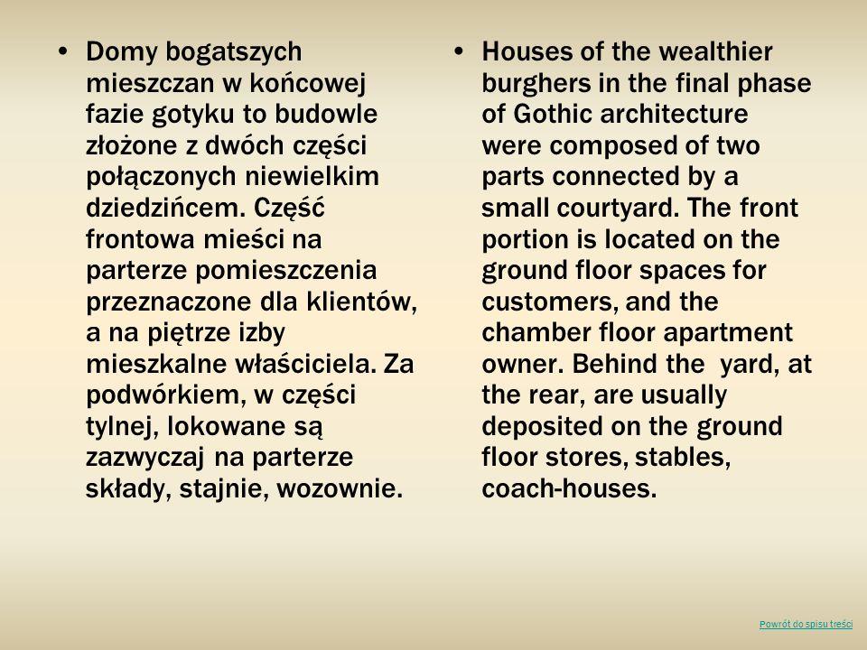 Domy bogatszych mieszczan w końcowej fazie gotyku to budowle złożone z dwóch części połączonych niewielkim dziedzińcem. Część frontowa mieści na parte