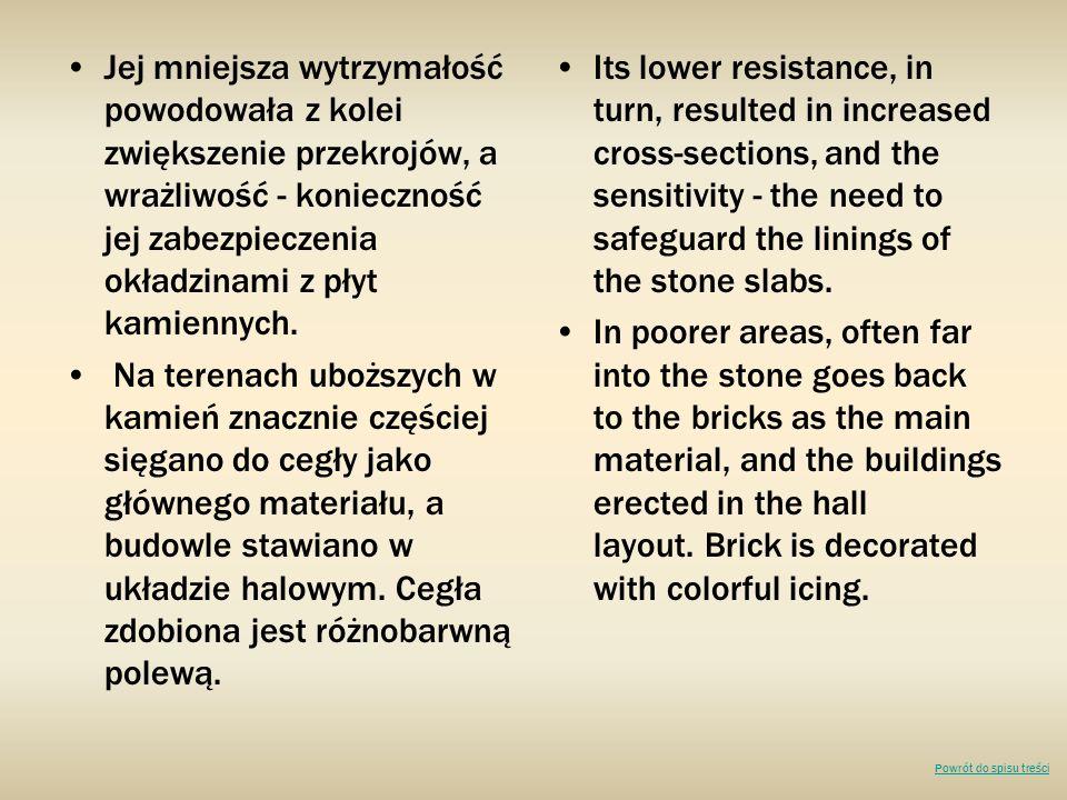 Jej mniejsza wytrzymałość powodowała z kolei zwiększenie przekrojów, a wrażliwość - konieczność jej zabezpieczenia okładzinami z płyt kamiennych.