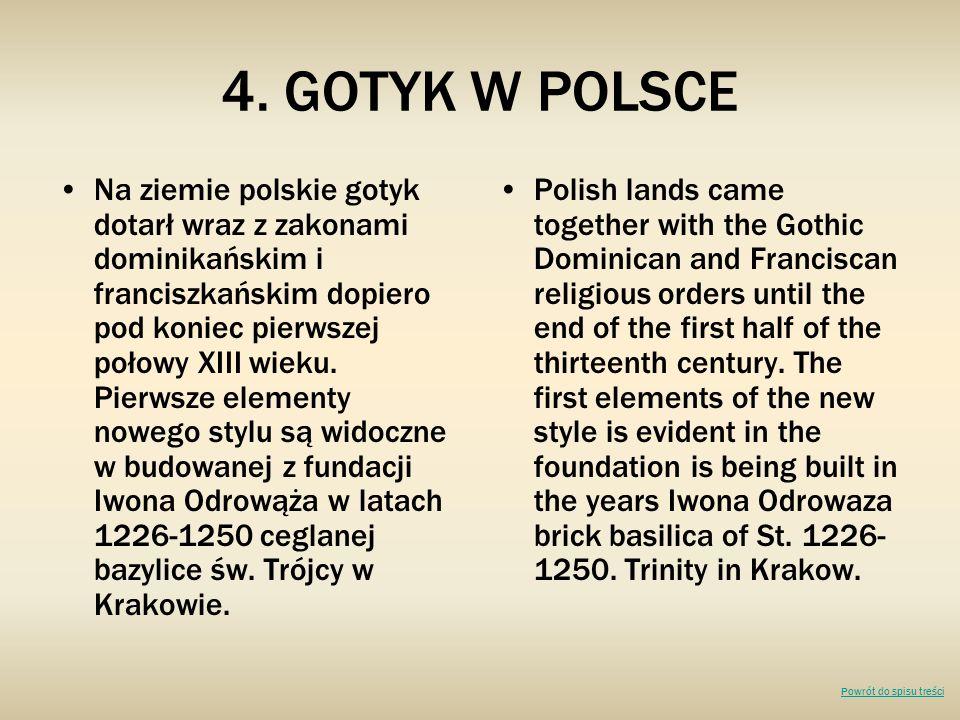 4. GOTYK W POLSCE Na ziemie polskie gotyk dotarł wraz z zakonami dominikańskim i franciszkańskim dopiero pod koniec pierwszej połowy XIII wieku. Pierw