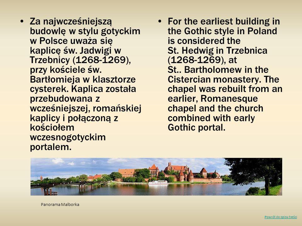 Za najwcześniejszą budowlę w stylu gotyckim w Polsce uważa się kaplicę św. Jadwigi w Trzebnicy (1268-1269), przy kościele św. Bartłomieja w klasztorze