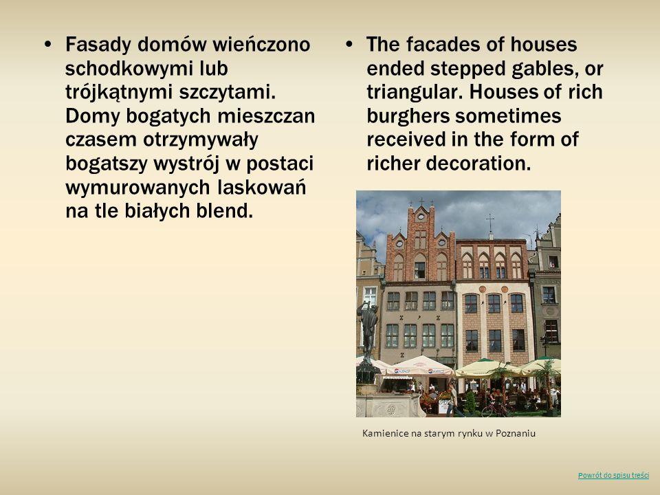 Fasady domów wieńczono schodkowymi lub trójkątnymi szczytami. Domy bogatych mieszczan czasem otrzymywały bogatszy wystrój w postaci wymurowanych lasko