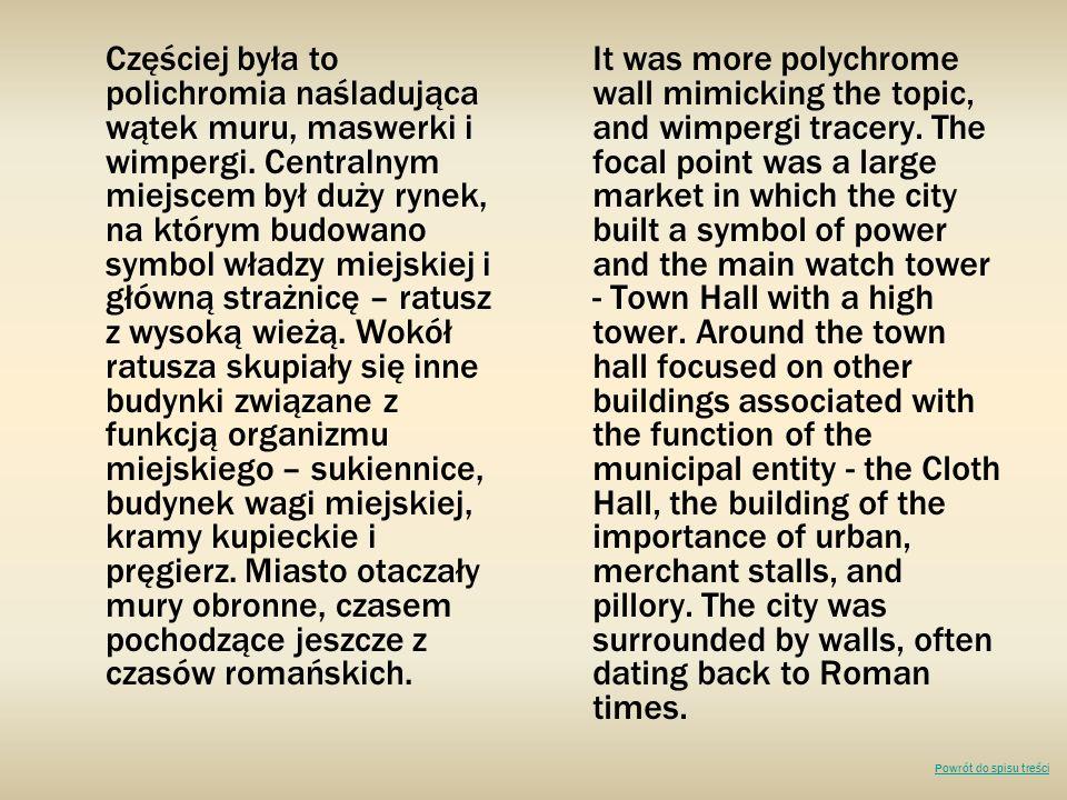 Częściej była to polichromia naśladująca wątek muru, maswerki i wimpergi. Centralnym miejscem był duży rynek, na którym budowano symbol władzy miejski