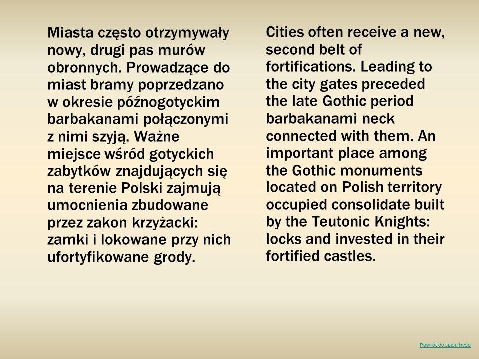 Miasta często otrzymywały nowy, drugi pas murów obronnych. Prowadzące do miast bramy poprzedzano w okresie późnogotyckim barbakanami połączonymi z nim