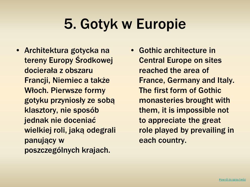 5. Gotyk w Europie Architektura gotycka na tereny Europy Środkowej docierała z obszaru Francji, Niemiec a także Włoch. Pierwsze formy gotyku przyniosł