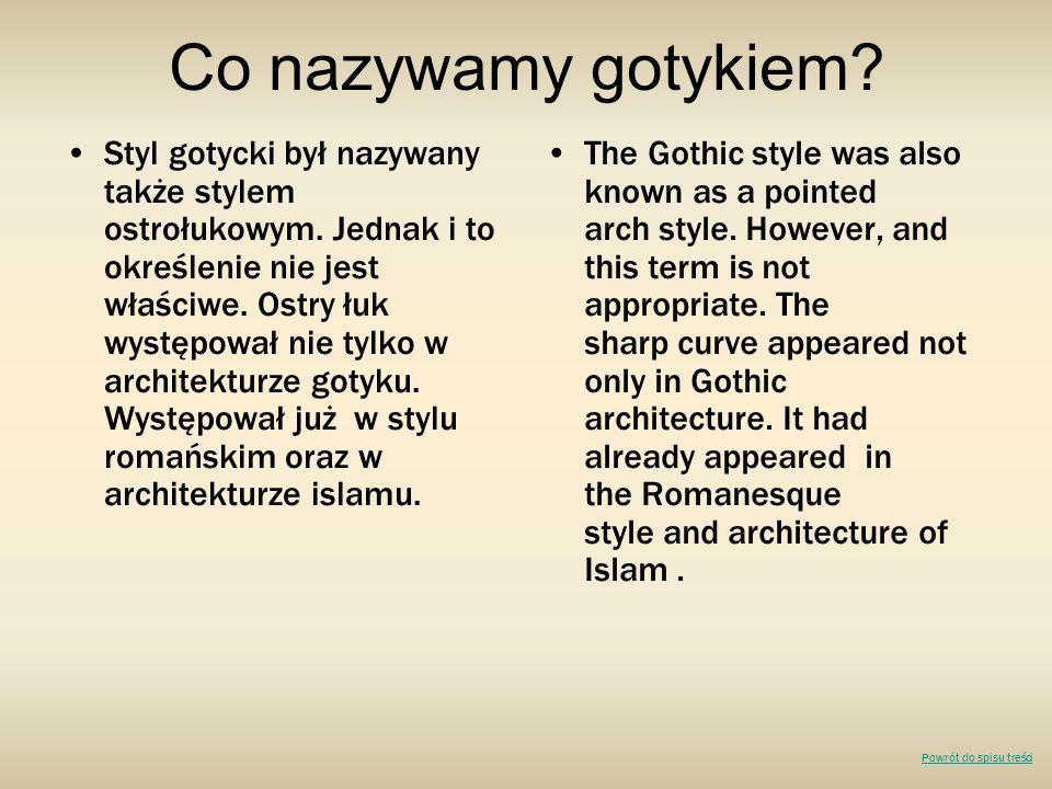 Co nazywamy gotykiem? Styl gotycki był nazywany także stylem ostrołukowym. Jednak i to określenie nie jest właściwe. Ostry łuk występował nie tylko w