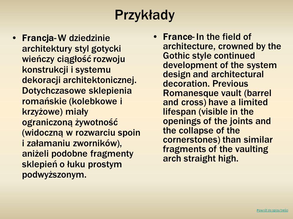 Przykłady Francja- W dziedzinie architektury styl gotycki wieńczy ciągłość rozwoju konstrukcji i systemu dekoracji architektonicznej. Dotychczasowe sk