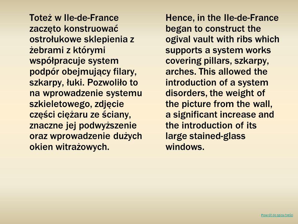 Toteż w Ile-de-France zaczęto konstruować ostrołukowe sklepienia z żebrami z którymi współpracuje system podpór obejmujący filary, szkarpy, łuki. Pozw