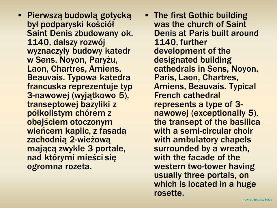 Pierwszą budowlą gotycką był podparyski kościół Saint Denis zbudowany ok. 1140, dalszy rozwój wyznaczyły budowy katedr w Sens, Noyon, Paryżu, Laon, Ch