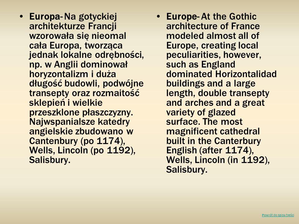 Europa- Na gotyckiej architekturze Francji wzorowała się nieomal cała Europa, tworząca jednak lokalne odrębności, np. w Anglii dominował horyzontalizm