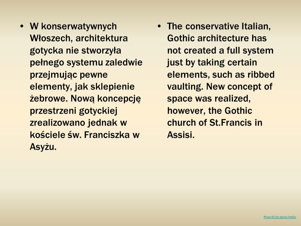 W konserwatywnych Włoszech, architektura gotycka nie stworzyła pełnego systemu zaledwie przejmując pewne elementy, jak sklepienie żebrowe. Nową koncep