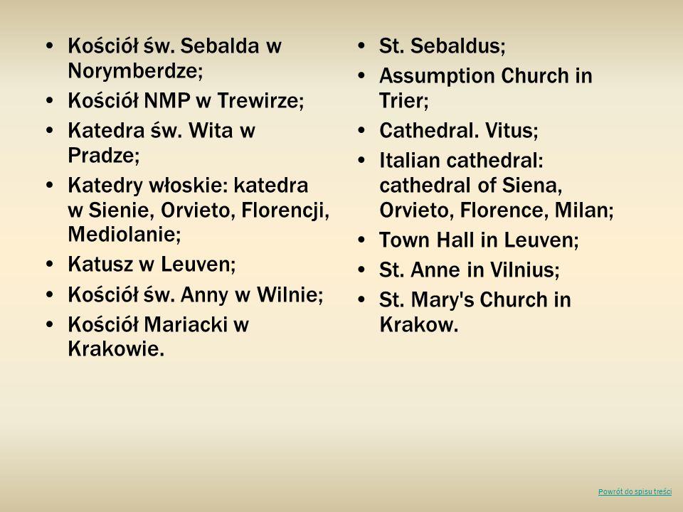 Kościół św. Sebalda w Norymberdze; Kościół NMP w Trewirze; Katedra św. Wita w Pradze; Katedry włoskie: katedra w Sienie, Orvieto, Florencji, Mediolani