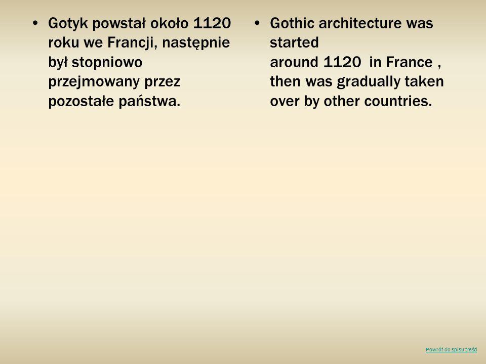Gotyk powstał około 1120 roku we Francji, następnie był stopniowo przejmowany przez pozostałe państwa. Gothic architecture was started around 1120 in