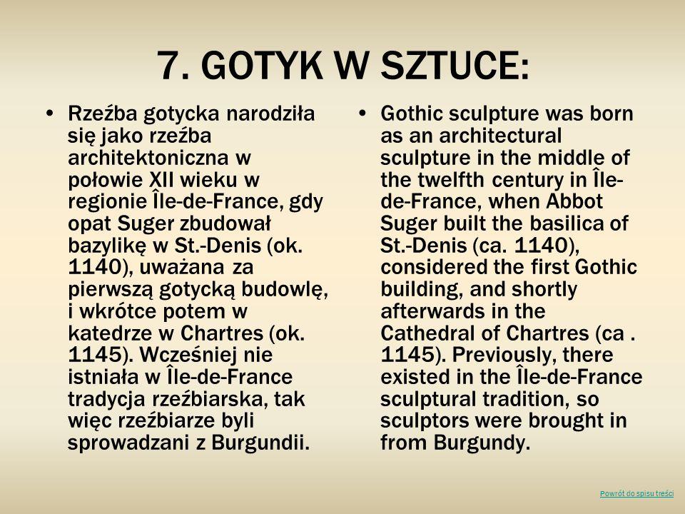 7. GOTYK W SZTUCE: Rzeźba gotycka narodziła się jako rzeźba architektoniczna w połowie XII wieku w regionie Île-de-France, gdy opat Suger zbudował baz