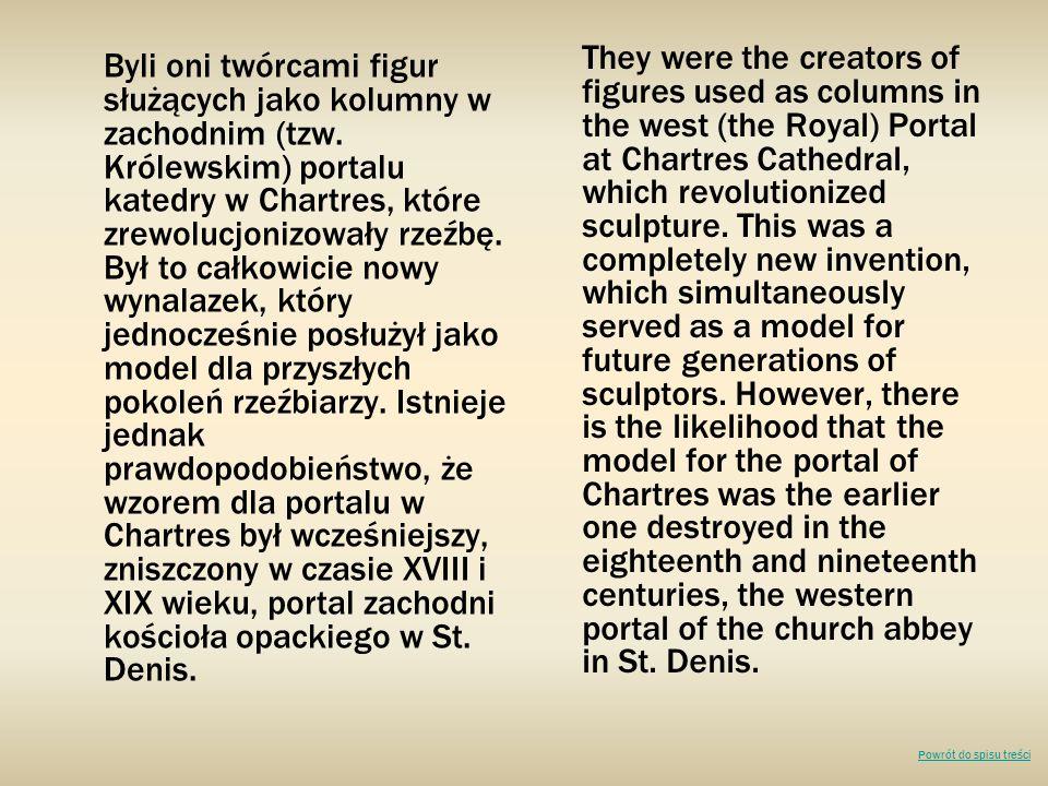 Byli oni twórcami figur służących jako kolumny w zachodnim (tzw. Królewskim) portalu katedry w Chartres, które zrewolucjonizowały rzeźbę. Był to całko