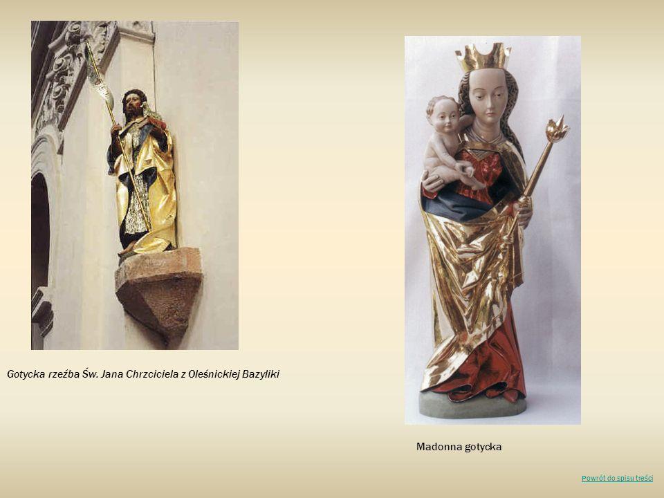 Gotycka rzeźba Św. Jana Chrzciciela z Oleśnickiej Bazyliki Madonna gotycka Powrót do spisu treści