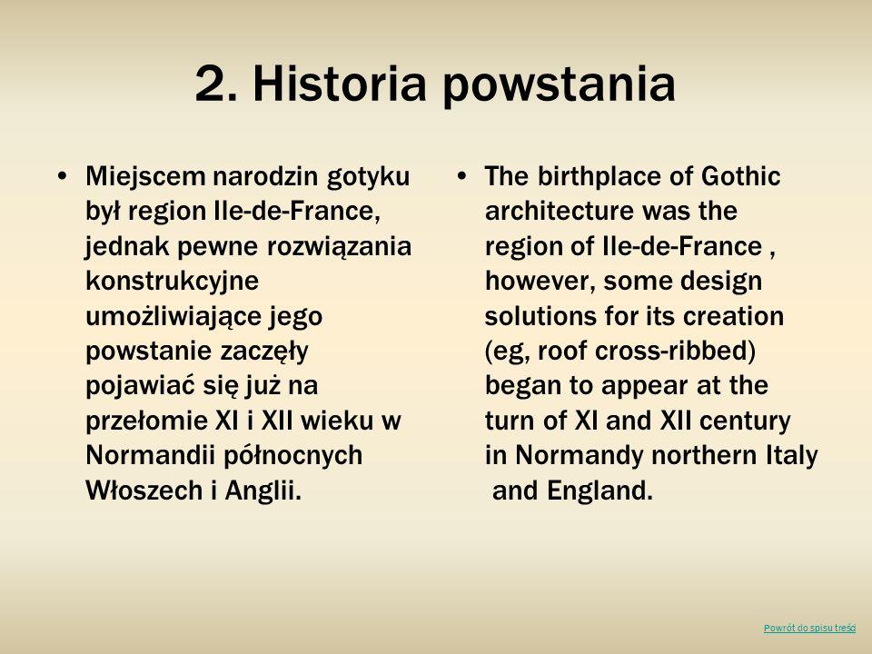 2. Historia powstania Miejscem narodzin gotyku był region Ile-de-France, jednak pewne rozwiązania konstrukcyjne umożliwiające jego powstanie zaczęły p
