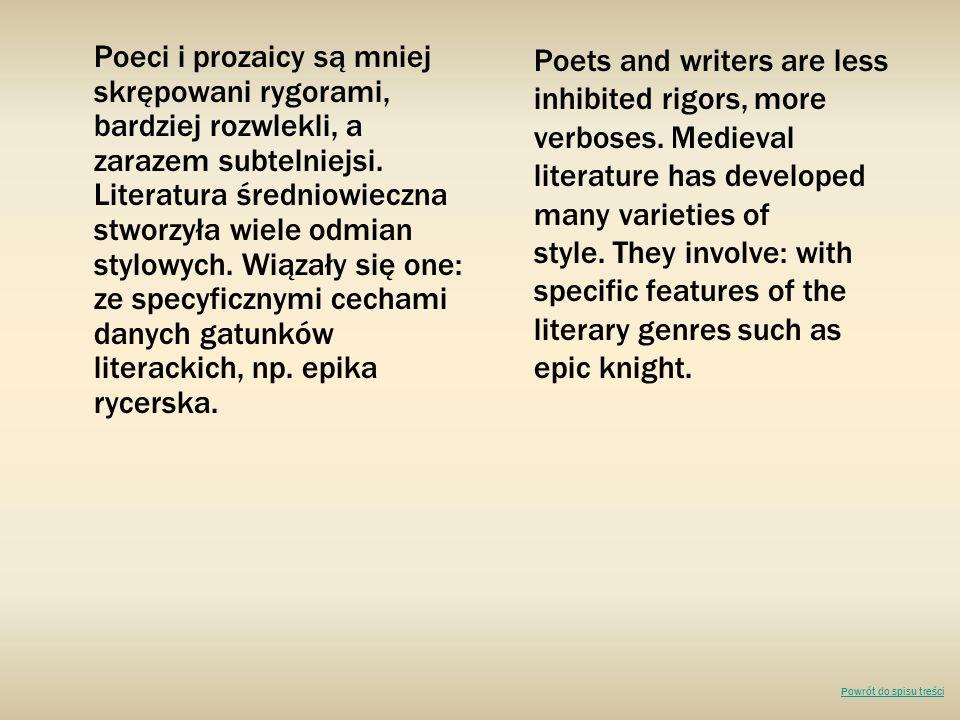 Poeci i prozaicy są mniej skrępowani rygorami, bardziej rozwlekli, a zarazem subtelniejsi. Literatura średniowieczna stworzyła wiele odmian stylowych.