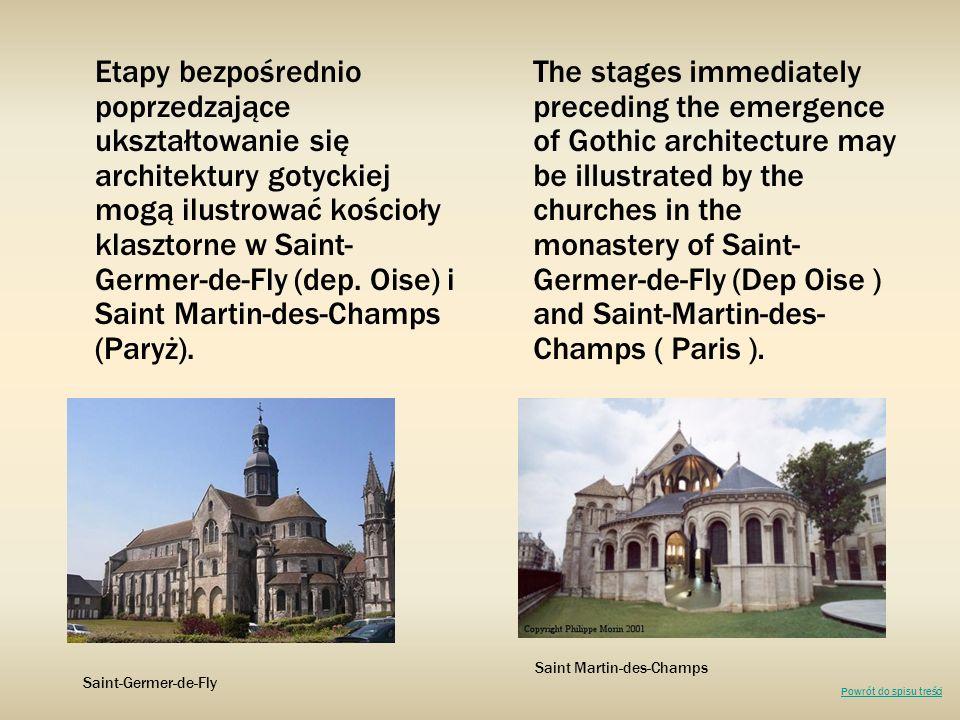 Etapy bezpośrednio poprzedzające ukształtowanie się architektury gotyckiej mogą ilustrować kościoły klasztorne w Saint- Germer-de-Fly (dep. Oise) i Sa