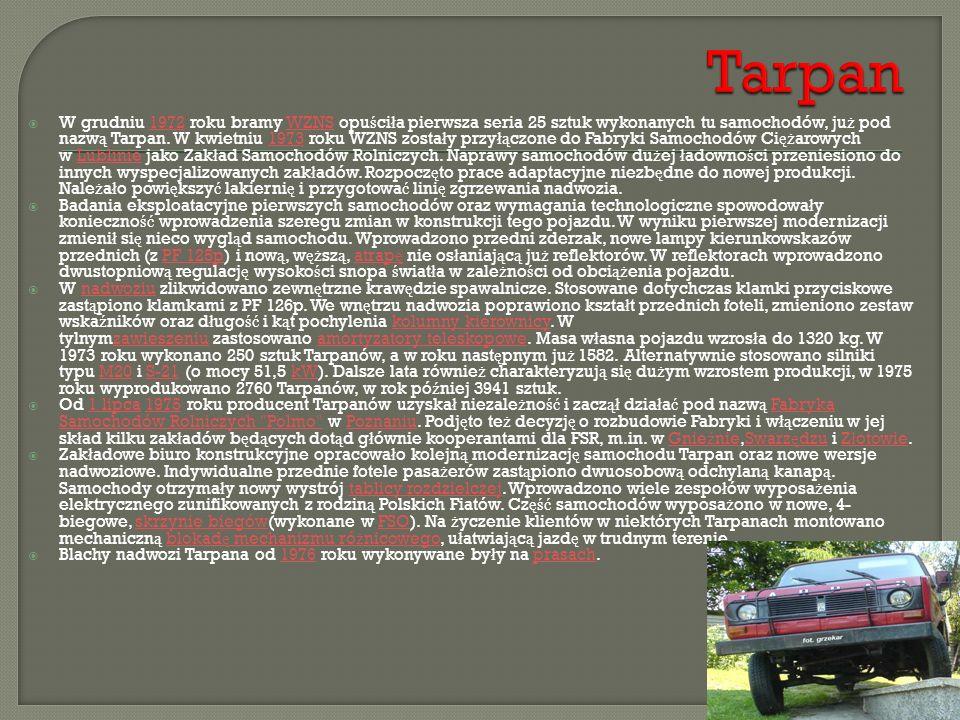  W grudniu 1972 roku bramy WZNS opu ś ci ł a pierwsza seria 25 sztuk wykonanych tu samochodów, ju ż pod nazw ą Tarpan. W kwietniu 1973 roku WZNS zost