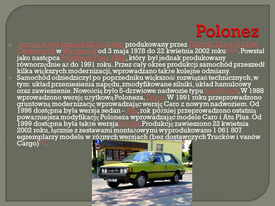  kompaktowy samochód osobowy produkowany przez Fabryk ę Samochodów Osobowych w Warszawie od 3 maja 1978 do 22 kwietnia 2002 roku [1][2]. Powsta ł jak