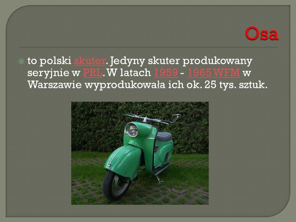  to polski skuter. Jedyny skuter produkowany seryjnie w PRL. W latach 1959 - 1965 WFM w Warszawie wyprodukowa ł a ich ok. 25 tys. sztuk.skuterPRL1959