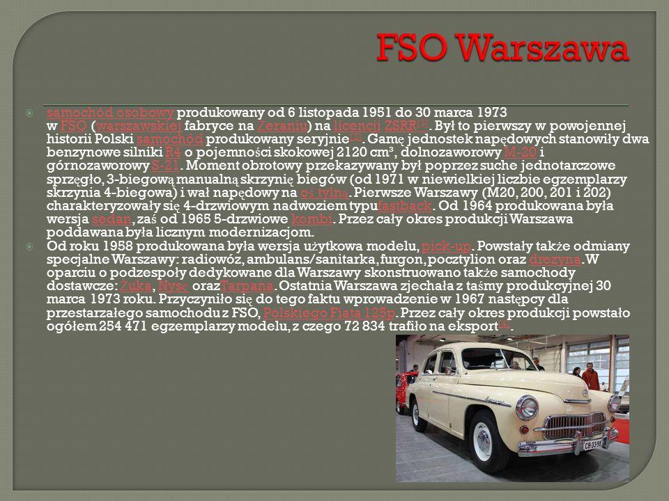  samochód osobowy produkowany od 6 listopada 1951 do 30 marca 1973 w FSO (warszawskiej fabryce na Ż eraniu) na licencji ZSRR [3]. By ł to pierwszy w