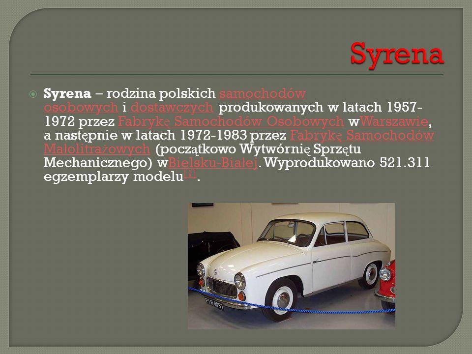  Syrena – rodzina polskich samochodów osobowych i dostawczych produkowanych w latach 1957- 1972 przez Fabryk ę Samochodów Osobowych wWarszawie, a nas