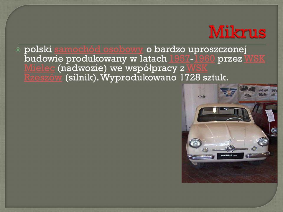  polski samochód osobowy o bardzo uproszczonej budowie produkowany w latach 1957-1960 przez WSK Mielec (nadwozie) we wspó ł pracy z WSK Rzeszów (siln
