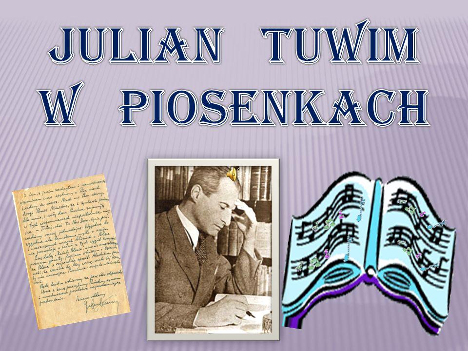 Julian Tuwim jest autorem tekstów do dwóch największych przebojów okresu międzywojennego: Miłość ci wszystko wybaczy i Na pierwszy znak, wykonywanych przez Hankę Ordonównę i interpretowanych przez wielu artystów kolejnych pokoleń.