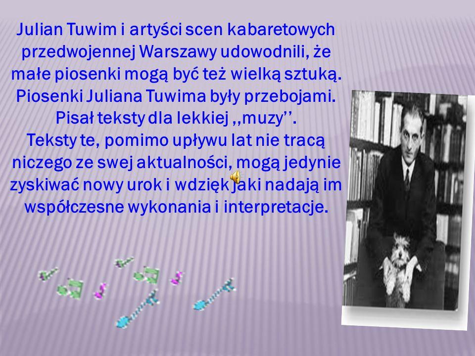 Julian Tuwim i artyści scen kabaretowych przedwojennej Warszawy udowodnili, że małe piosenki mogą być też wielką sztuką. Piosenki Juliana Tuwima były