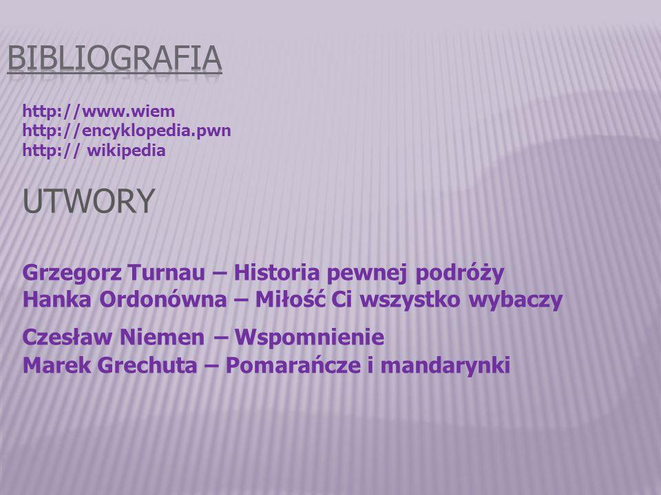 http://www.wiem http://encyklopedia.pwn http:// wikipedia UTWORY Grzegorz Turnau – Historia pewnej podróży Hanka Ordonówna – Miłość Ci wszystko wybacz