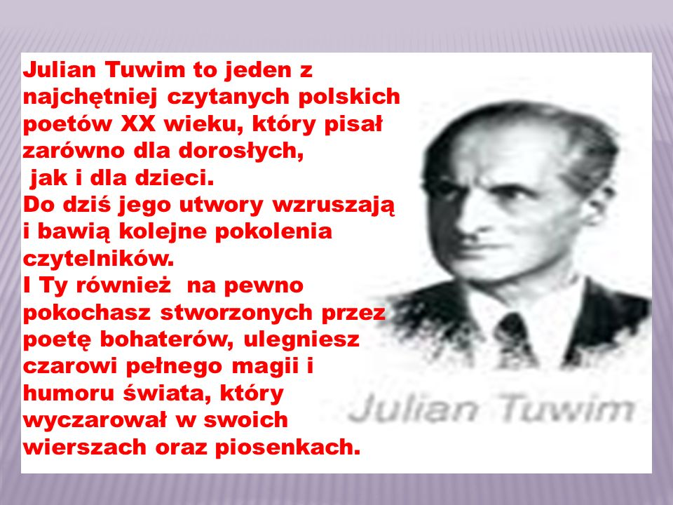 Twórczość Juliana Tuwima była nie tylko natchnieniem i inspiracją dla twórców muzyki rozrywkowej, do wierszy poety napisano także wiele pieśni, symfonii i utworów kameralnych.
