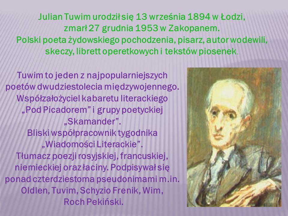 """Tuwim to jeden z najpopularniejszych poetów dwudziestolecia międzywojennego. Współzałożyciel kabaretu literackiego """"Pod Picadorem"""" i grupy poetyckiej"""