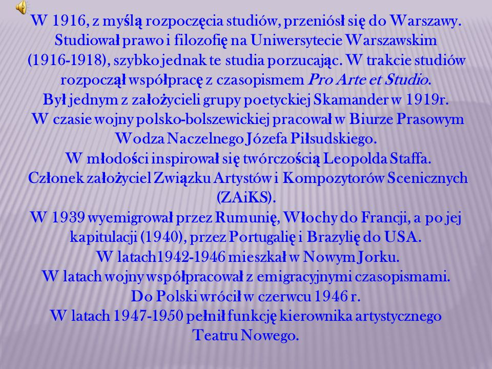 W 1916, z my ś l ą rozpocz ę cia studiów, przeniós ł si ę do Warszawy. Studiowa ł prawo i filozofi ę na Uniwersytecie Warszawskim (1916-1918), szybko