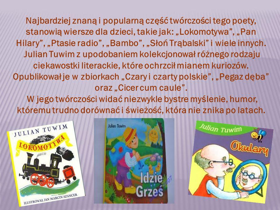 """Najbardziej znaną i popularną część twórczości tego poety, stanowią wiersze dla dzieci, takie jak: """"Lokomotywa , """"Pan Hilary , """"Ptasie radio , """"Bambo , """"Słoń Trąbalski i wiele innych."""