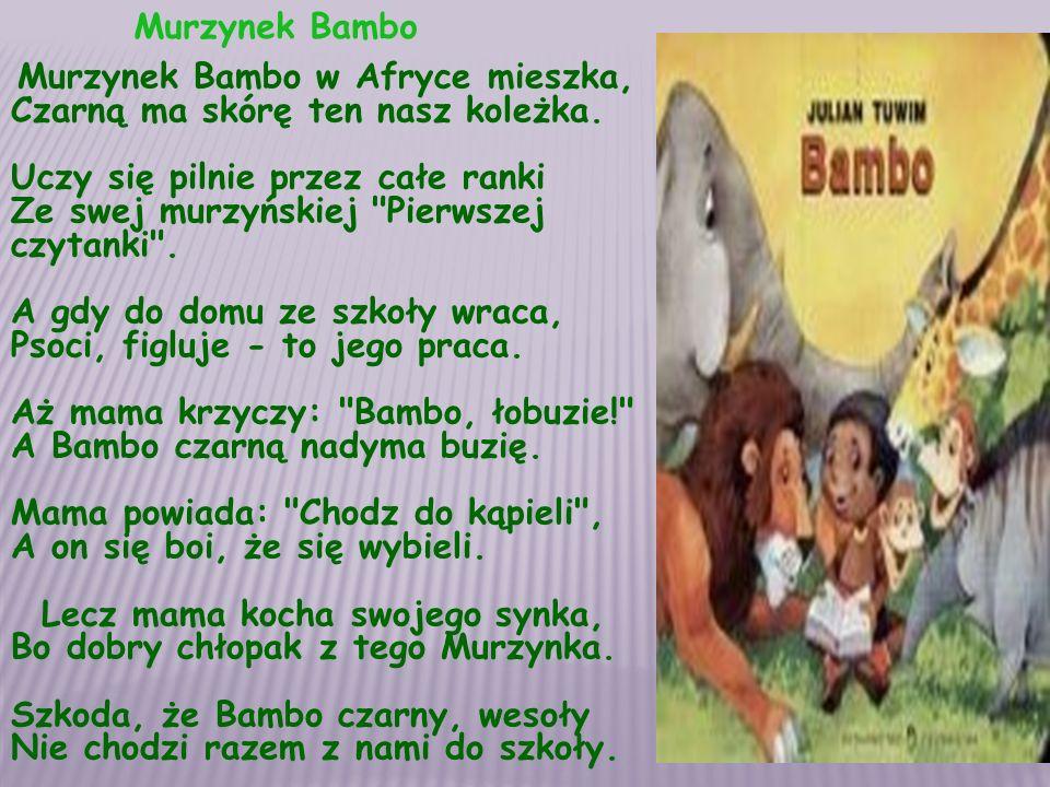 Murzynek Bambo Murzynek Bambo w Afryce mieszka, Czarną ma skórę ten nasz koleżka.