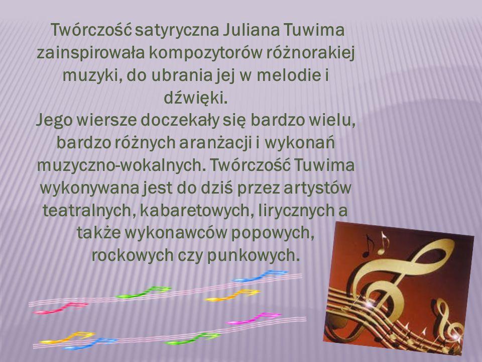 Twórczość satyryczna Juliana Tuwima zainspirowała kompozytorów różnorakiej muzyki, do ubrania jej w melodie i dźwięki.