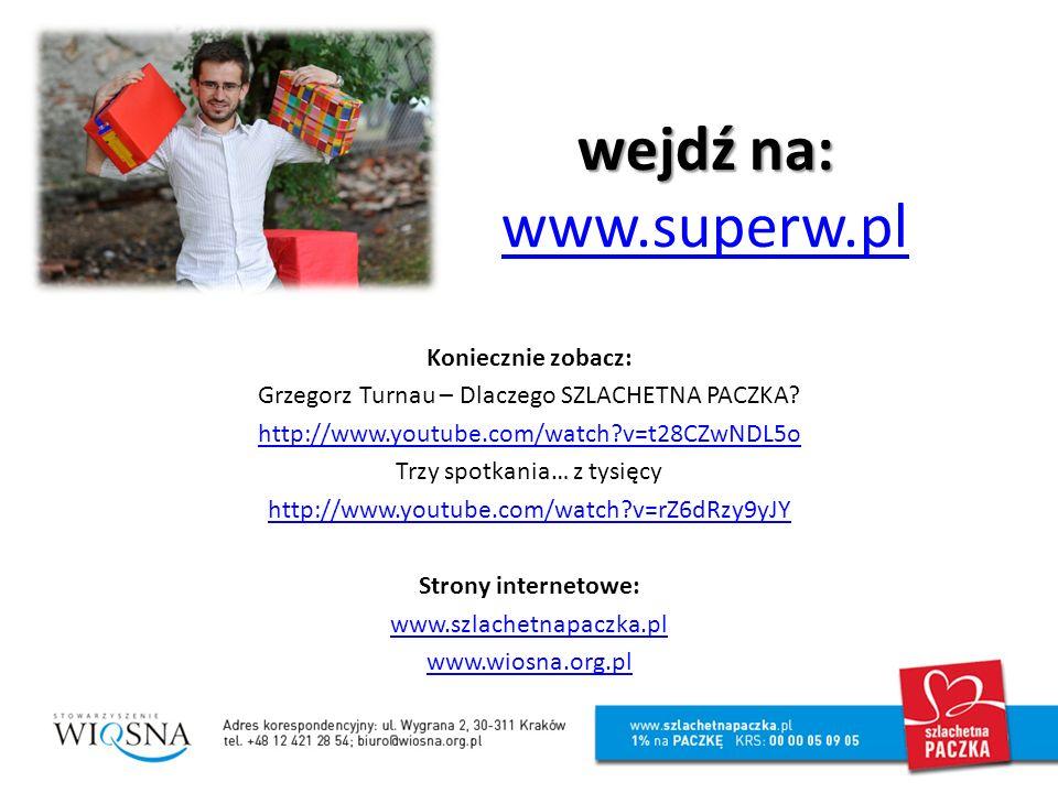 wejdź na: wejdź na: www.superw.pl www.superw.pl Koniecznie zobacz: Grzegorz Turnau – Dlaczego SZLACHETNA PACZKA.