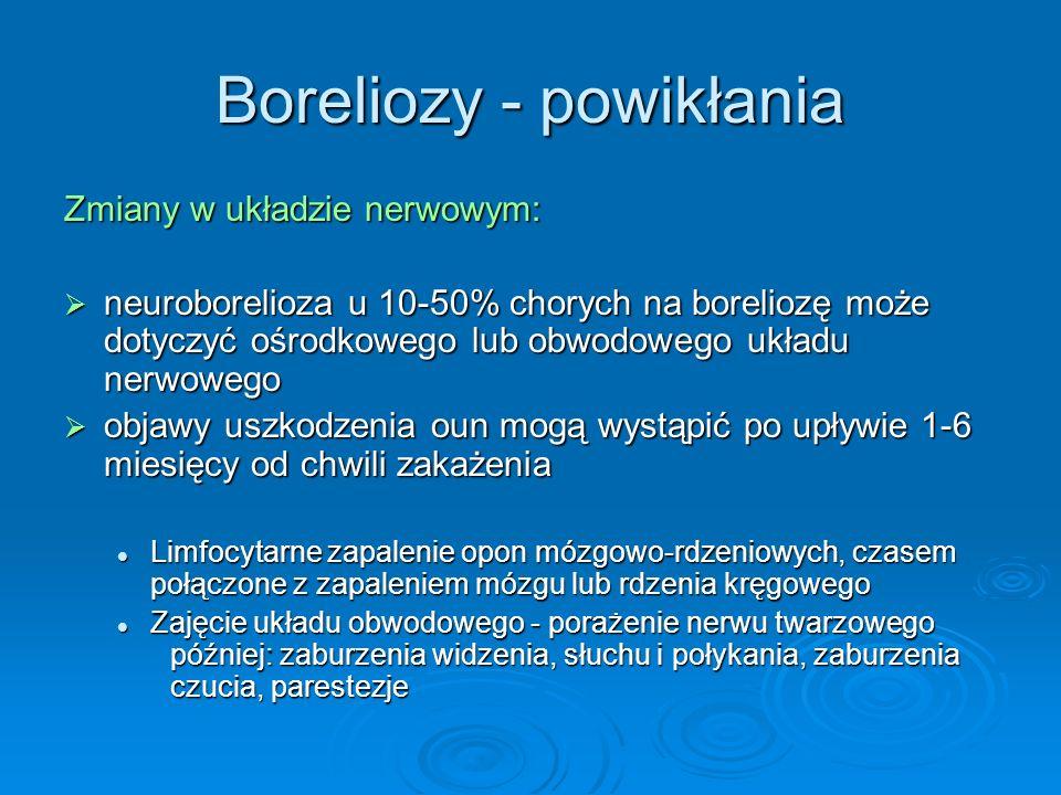 Boreliozy - powikłania Zmiany w układzie nerwowym:  neuroborelioza u 10-50% chorych na boreliozę może dotyczyć ośrodkowego lub obwodowego układu nerw