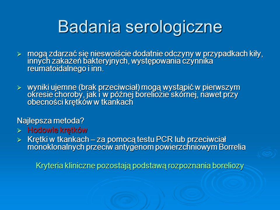 Badania serologiczne  mogą zdarzać się nieswoiście dodatnie odczyny w przypadkach kiły, innych zakażeń bakteryjnych, występowania czynnika reumatoidalnego i inn.