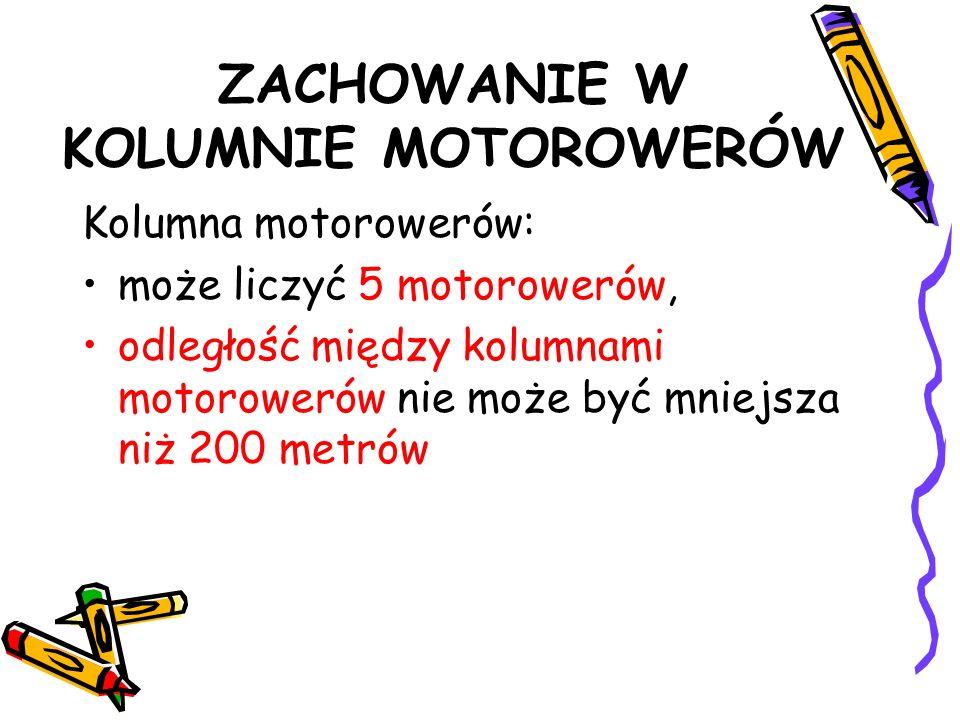 ZACHOWANIE W KOLUMNIE MOTOROWERÓW Kolumna motorowerów: może liczyć 5 motorowerów, odległość między kolumnami motorowerów nie może być mniejsza niż 200 metrów