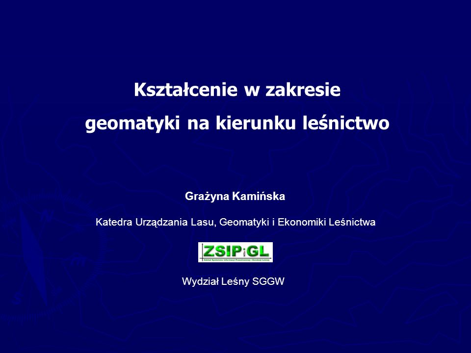 Kształcenie w zakresie geomatyki na kierunku leśnictwo Grażyna Kamińska Katedra Urządzania Lasu, Geomatyki i Ekonomiki Leśnictwa Wydział Leśny SGGW