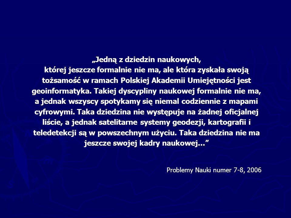 """""""Jedną z dziedzin naukowych, której jeszcze formalnie nie ma, ale która zyskała swoją tożsamość w ramach Polskiej Akademii Umiejętności jest geoinformatyka."""